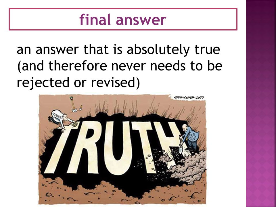final answer an answer that is absolutely true (and therefore never needs to be rejected or revised)