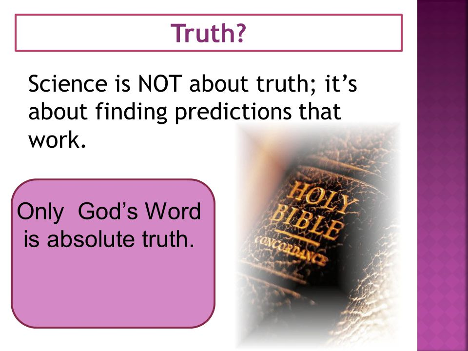 Truth.Science is NOT about truth; it's about finding predictions that work.