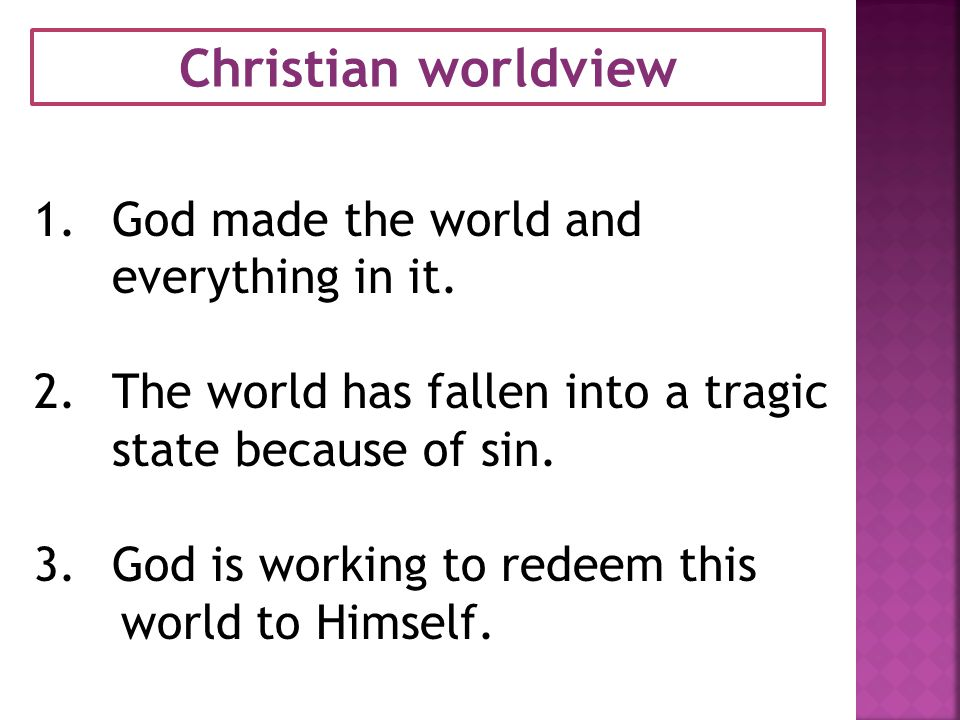 Christian worldview 1.God made the world and everything in it.