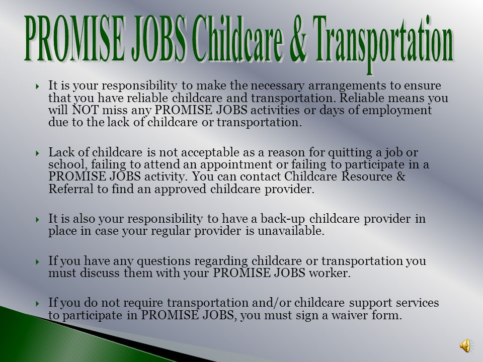 If a change in your childcare arrangements occurs after you have signed your FIA, call your PROMISE JOBS worker immediately. If a change in your child