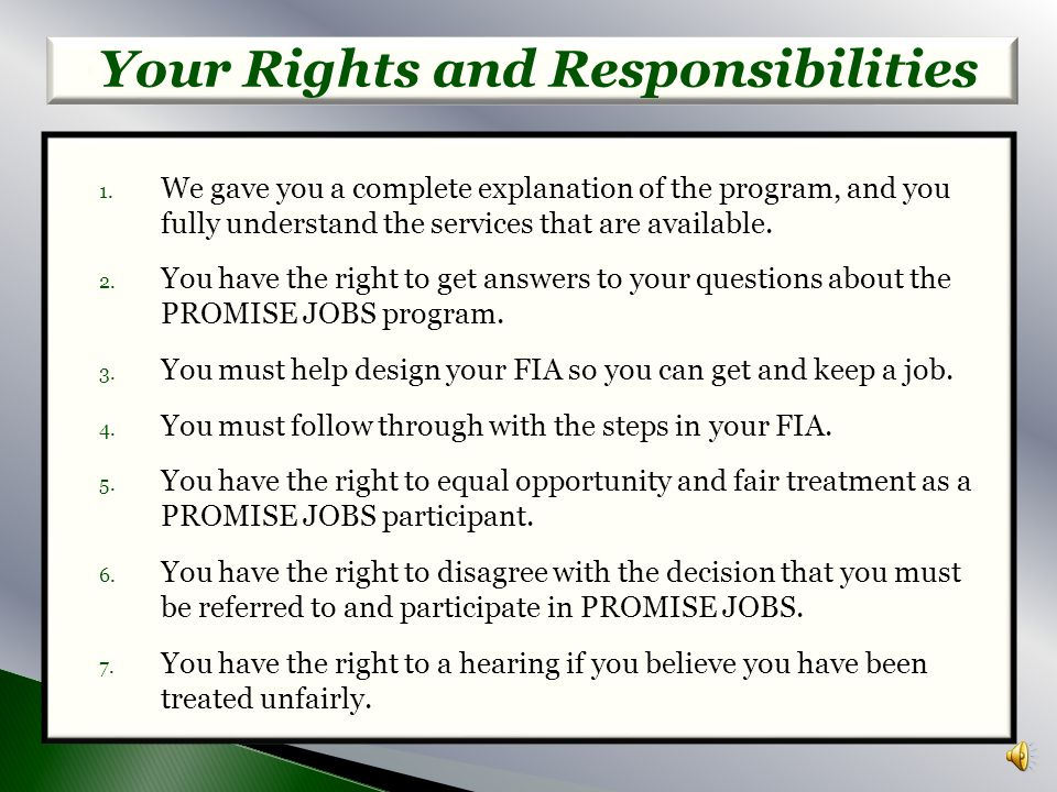C. WE WANT YOU TO UNDERSTAND YOUR RIGHTS AND RESPONSIBILITIES IN THE PROMISE JOBS PROGRAM. SIGNING THIS FORM MEANS THAT YOU UNDERSTAND THE FOLLOWING: