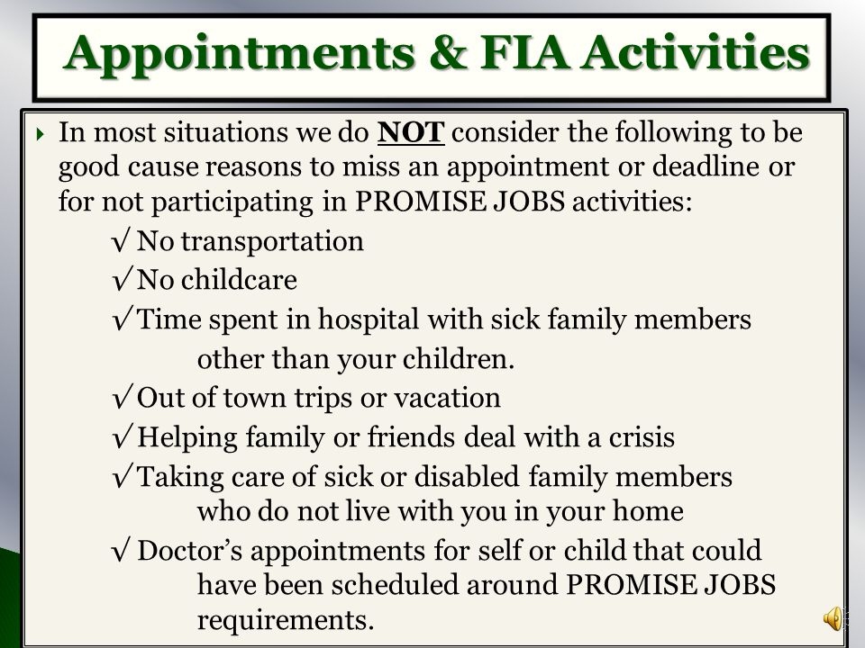  Keeping your PROMISE JOBS appointments and following through with your FIA activities as scheduled, should be a priority. PROMISE JOBS asks the same