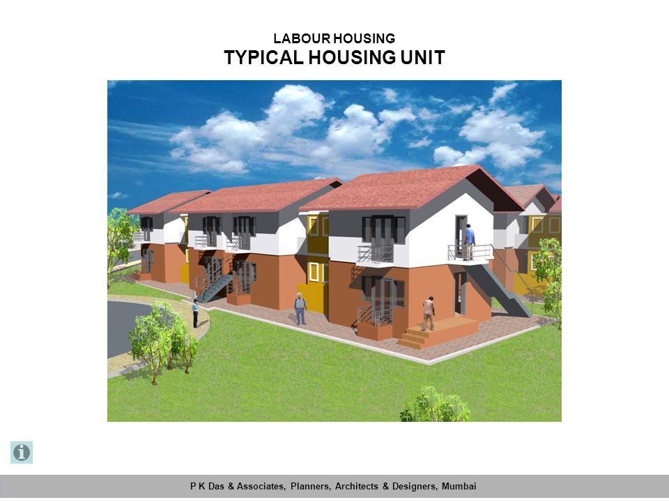 P K Das & Associates, Planners, Architects & Designers, Mumbai Mahimtura Consultants Pvt. Ltd. LABOUR HOUSING TYPICAL HOUSING UNIT P K Das & Associate