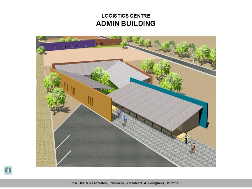 P K Das & Associates, Planners, Architects & Designers, Mumbai Mahimtura Consultants Pvt. Ltd. LOGISTICS CENTRE ADMIN BUILDING P K Das & Associates, P