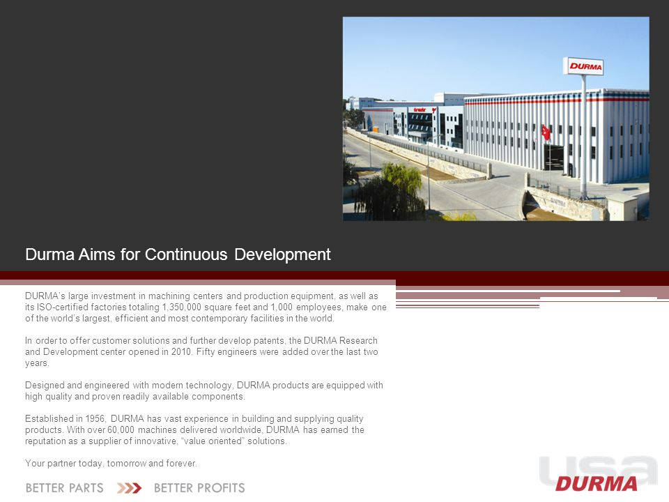 Durma Aims for Continuous Development DURMA's large investment in machining centers and production equipment, as well as its ISO-certified factories t