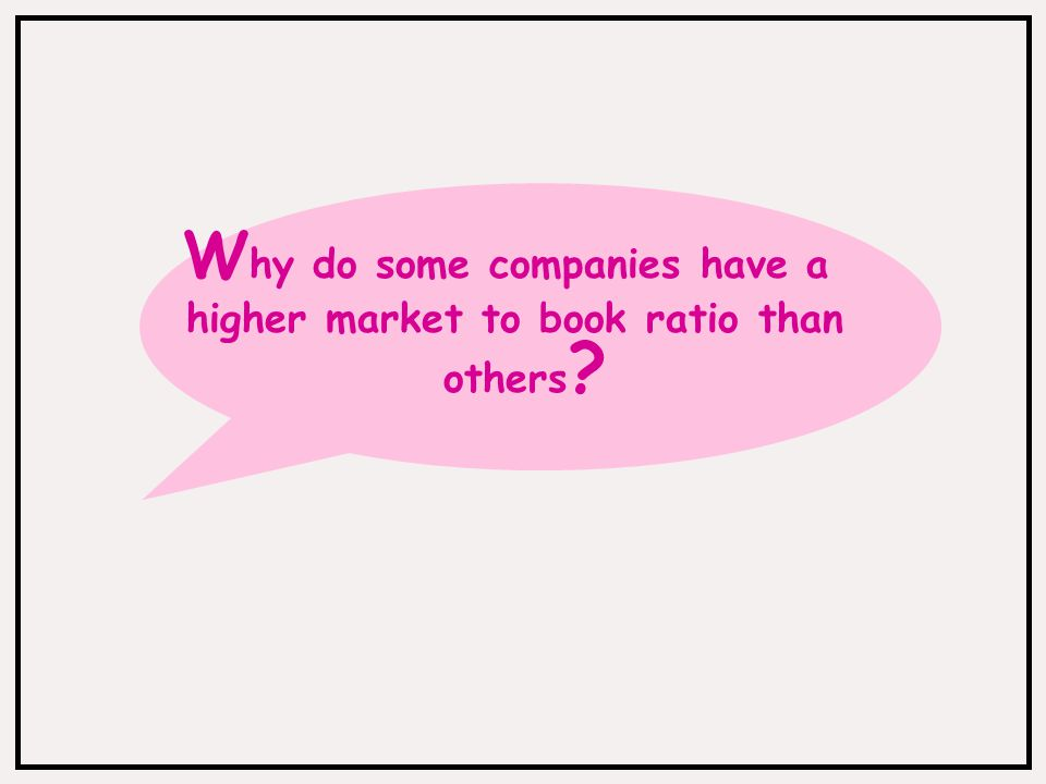O r to be specific, why are some companies perceived to be more valuable than others ?