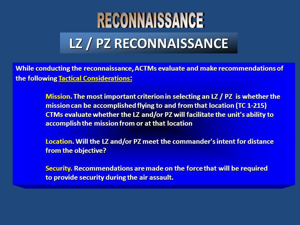 LZ / PZ RECONNAISSANCE While conducting the reconnaissance, ACTMs evaluate and make recommendations of the following Tactical Considerations : Mission.