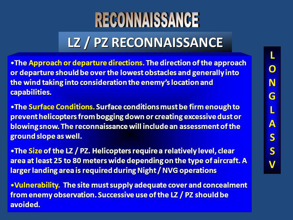 LZ / PZ RECONNAISSANCE The Approach or departure directions. The direction of the approach or departure should be over the lowest obstacles and genera