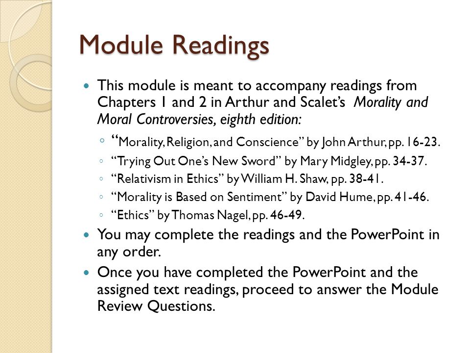 Module Readings This module is meant to accompany readings from Chapters 1 and 2 in Arthur and Scalet's Morality and Moral Controversies, eighth edition: ◦ Morality, Religion, and Conscience by John Arthur, pp.