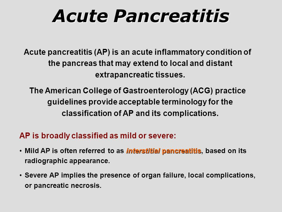 Acute pancreatitis (AP) is an acute inflammatory condition of the pancreas that may extend to local and distant extrapancreatic tissues. The American