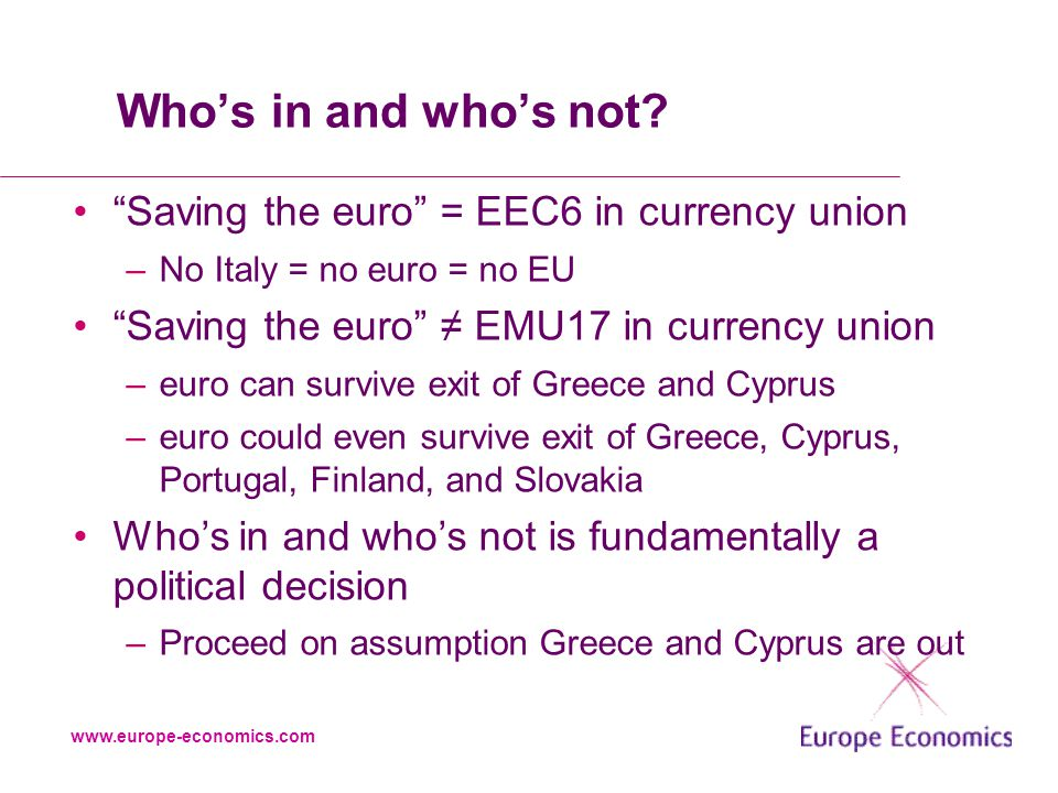 www.europe-economics.com Who's in and who's not.