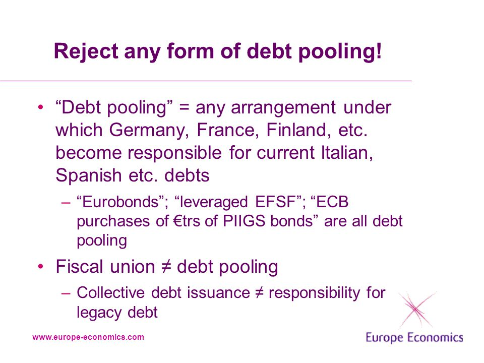 www.europe-economics.com Reject any form of debt pooling.