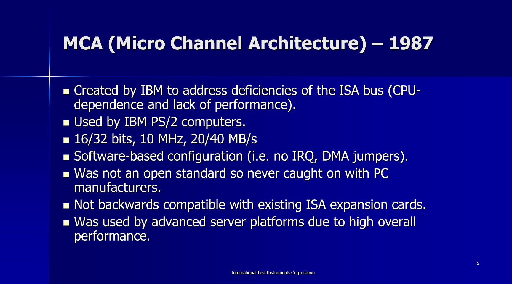 International Test Instruments Corporation 6 MCA (Micro Channel Architecture) – 1987 (cont.) 32-bit MCA slots.