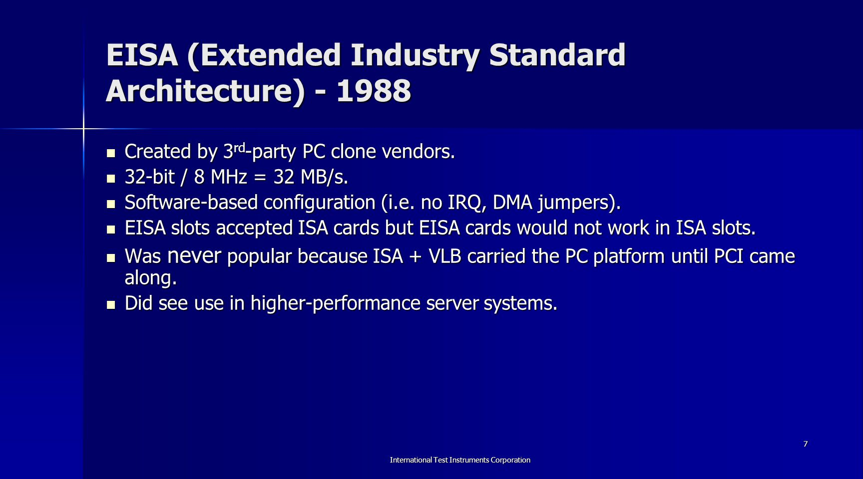 International Test Instruments Corporation 8 EISA (Extended Industry Standard Architecture) – 1988 (cont.) EISA slots – Accepts ISA cards too.