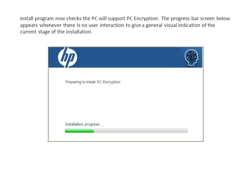 Preparing to install PC Encryption Install program now checks the PC will support PC Encryption.