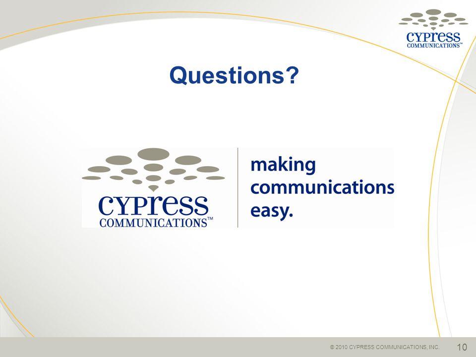 Questions? 10 © 2010 CYPRESS COMMUNICATIONS, INC.