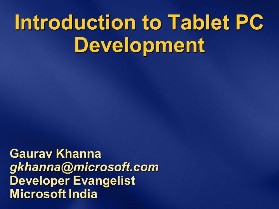 Introduction to Tablet PC Development Gaurav Khanna gkhanna@microsoft.com Developer Evangelist Microsoft India