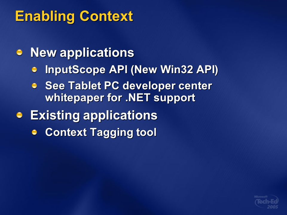 Enabling Context New applications InputScope API (New Win32 API) See Tablet PC developer center whitepaper for.NET support Existing applications Context Tagging tool