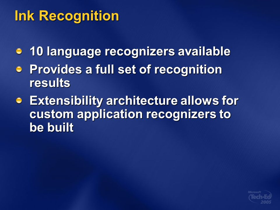Ink Recognition 10 language recognizers available Provides a full set of recognition results Extensibility architecture allows for custom application recognizers to be built