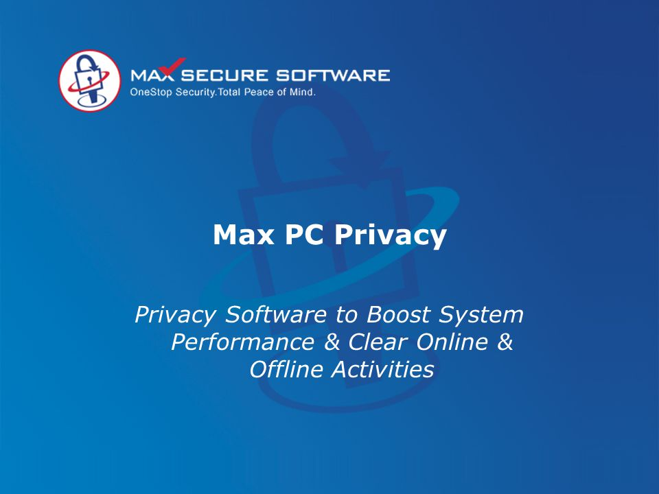 Max PC Privacy Privacy Software to Boost System Performance & Clear Online & Offline Activities
