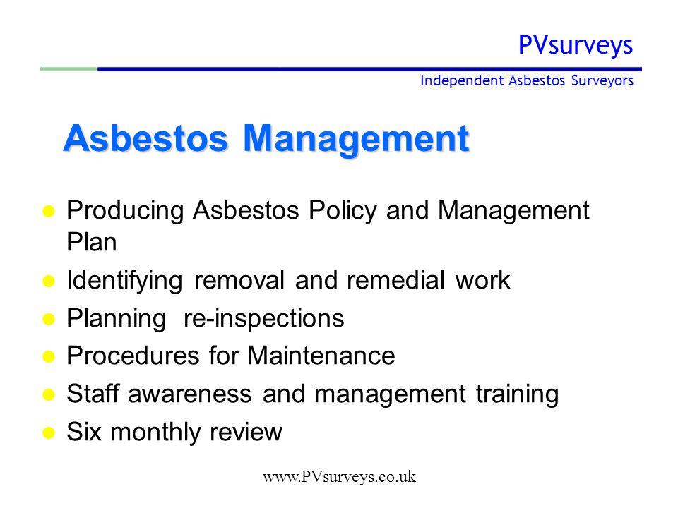www.PVsurveys.co.uk PVsurveys Independent Asbestos Surveyors Asbestos Management Asbestos Management Producing Asbestos Policy and Management Plan Ide