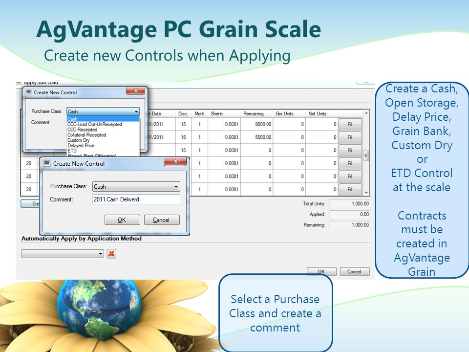 AgVantage PC Grain Scale Create new Controls when Applying Create a Cash, Open Storage, Delay Price, Grain Bank, Custom Dry or ETD Control at the scale Contracts must be created in AgVantage Grain Select a Purchase Class and create a comment