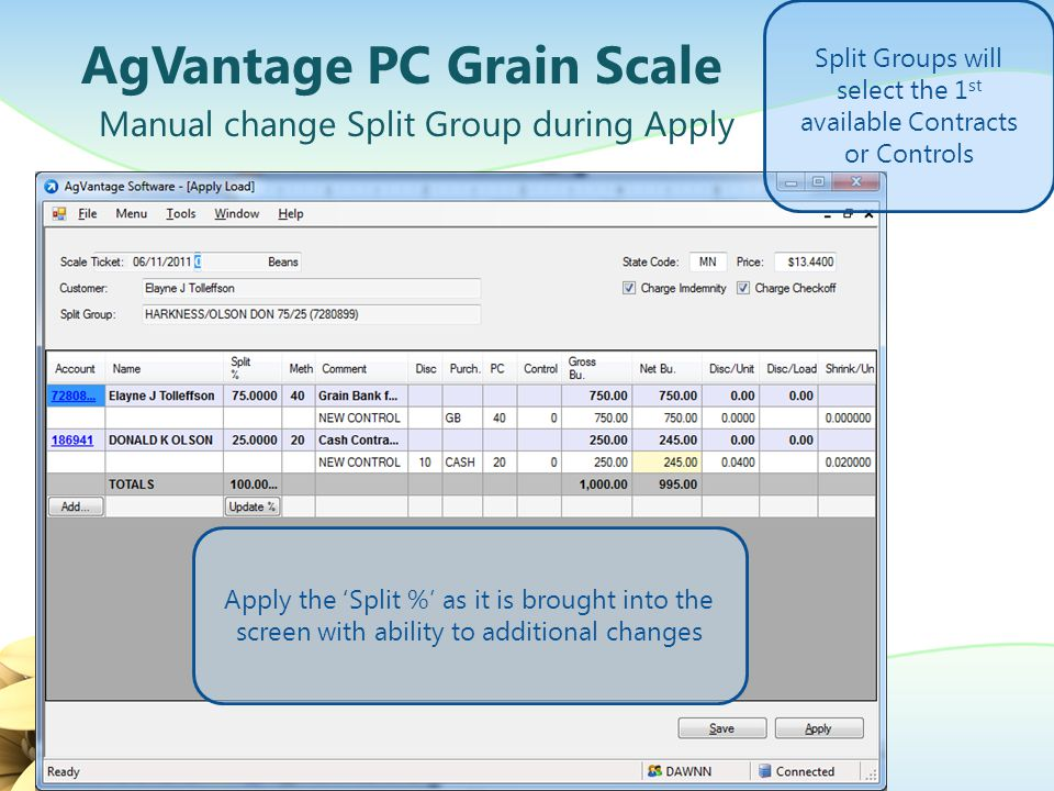 AgVantage PC Grain Scale Manual change Split Group during Apply Split Groups will select the 1 st available Contracts or Controls Apply the 'Split %' as it is brought into the screen with ability to additional changes