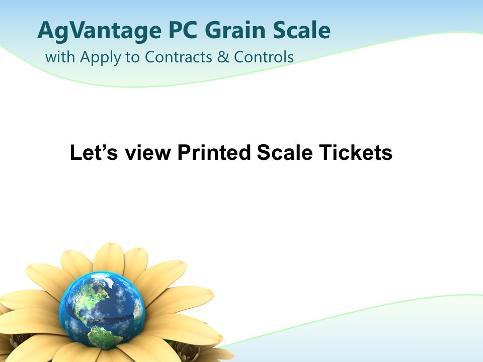 AgVantage PC Grain Scale with Apply to Contracts & Controls Let's view Printed Scale Tickets