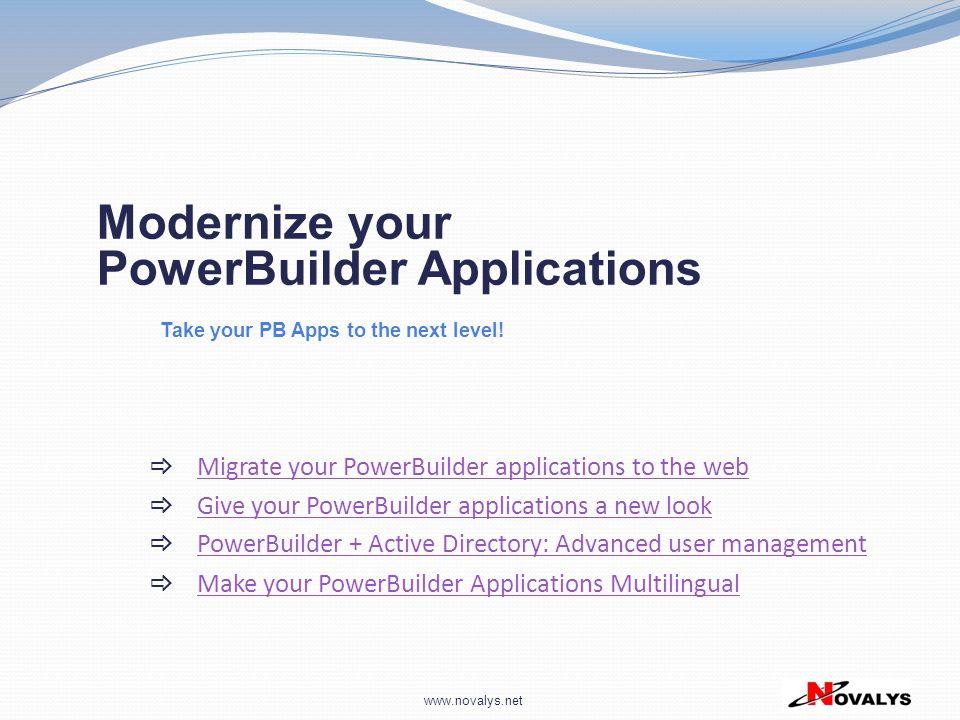 www.novalys.net  Migrate your PowerBuilder applications to the web Migrate your PowerBuilder applications to the web Modernize your PowerBuilder Appl