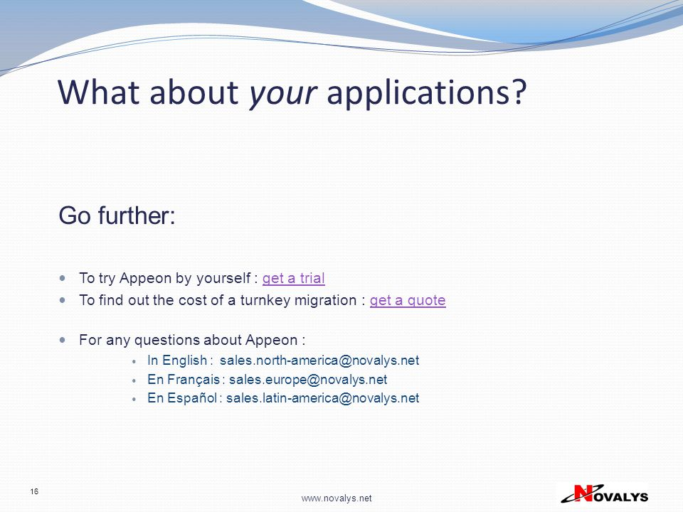 www.novalys.net What about your applications? Go further: To try Appeon by yourself : get a trialget a trial To find out the cost of a turnkey migrati