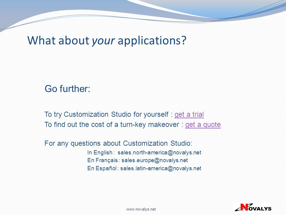 www.novalys.net Go further: To try Customization Studio for yourself : get a trialget a trial To find out the cost of a turn-key makeover : get a quot