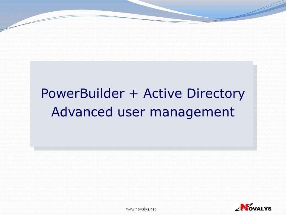 www.novalys.net PowerBuilder + Active Directory Advanced user management