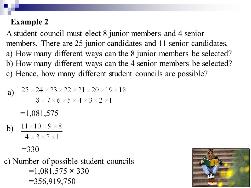 Example 2 A student council must elect 8 junior members and 4 senior members.
