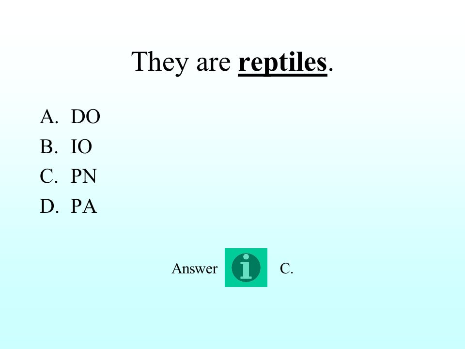 They are reptiles. A.DO B.IO C.PN D.PA C.Answer