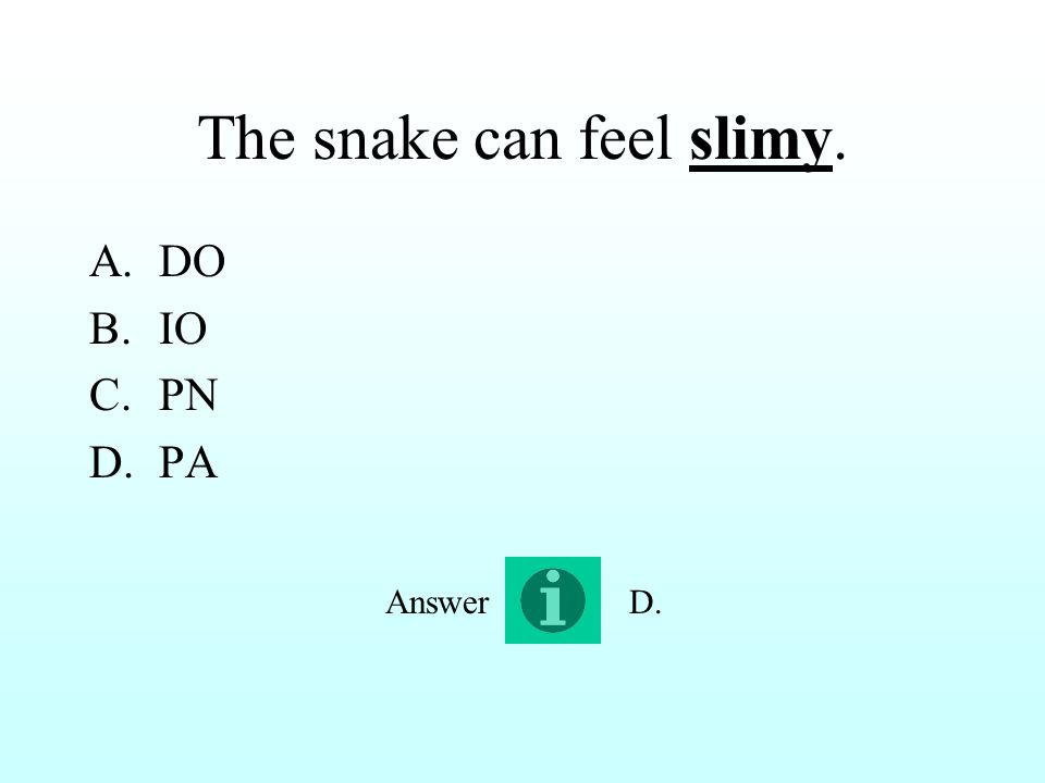 The snake can feel slimy. A.DO B.IO C.PN D.PA D.Answer