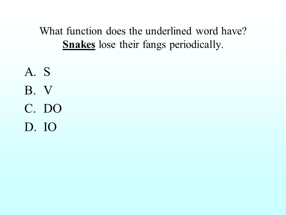What function does the underlined word have. Snakes lose their fangs periodically.