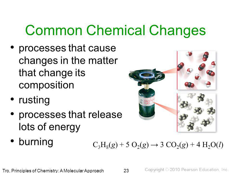 Tro, Principles of Chemistry: A Molecular Approach Common Chemical Changes processes that cause changes in the matter that change its composition rust