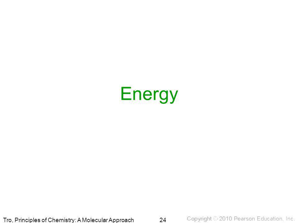 Tro, Principles of Chemistry: A Molecular Approach Energy 24
