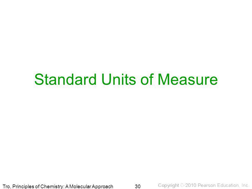 Tro, Principles of Chemistry: A Molecular Approach Standard Units of Measure 30