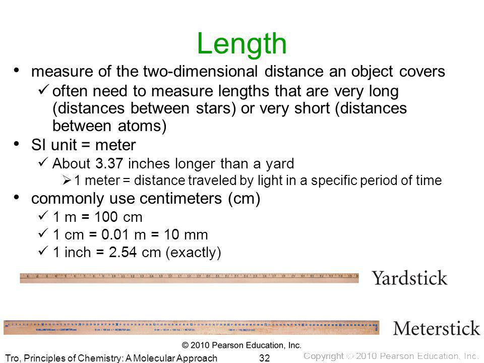 Tro, Principles of Chemistry: A Molecular Approach Length measure of the two-dimensional distance an object covers often need to measure lengths that