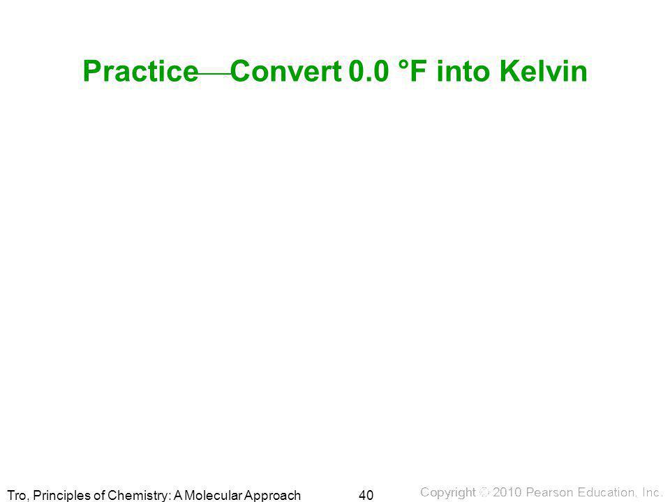 Tro, Principles of Chemistry: A Molecular Approach Practice  Convert 0.0 °F into Kelvin 40
