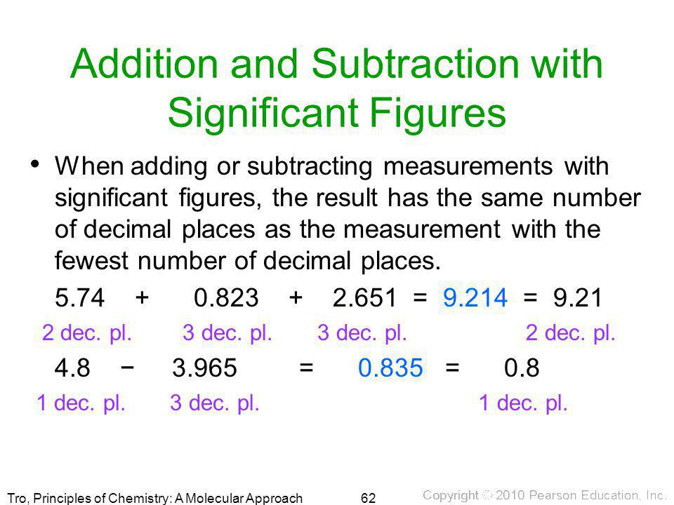 Tro, Principles of Chemistry: A Molecular Approach Addition and Subtraction with Significant Figures When adding or subtracting measurements with sign