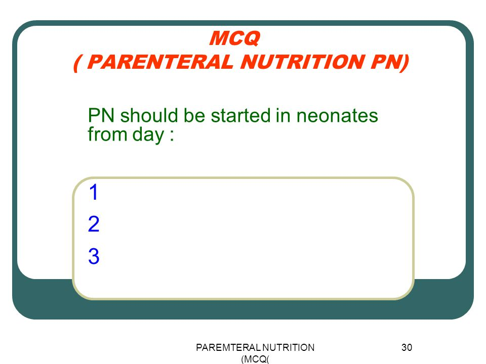 PAREMTERAL NUTRITION (MCQ) 30 MCQ ( PARENTERAL NUTRITION PN) 123123 PN should be started in neonates from day :