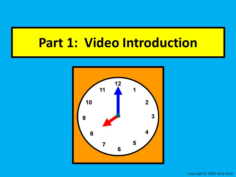 Part 1: Video Introduction Copyright © 2009 Kelly Mott