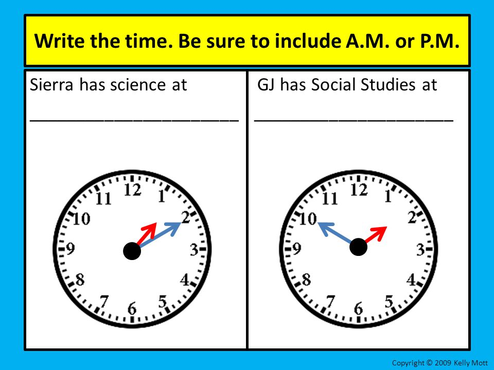 Write the time. Be sure to include A.M. or P.M.