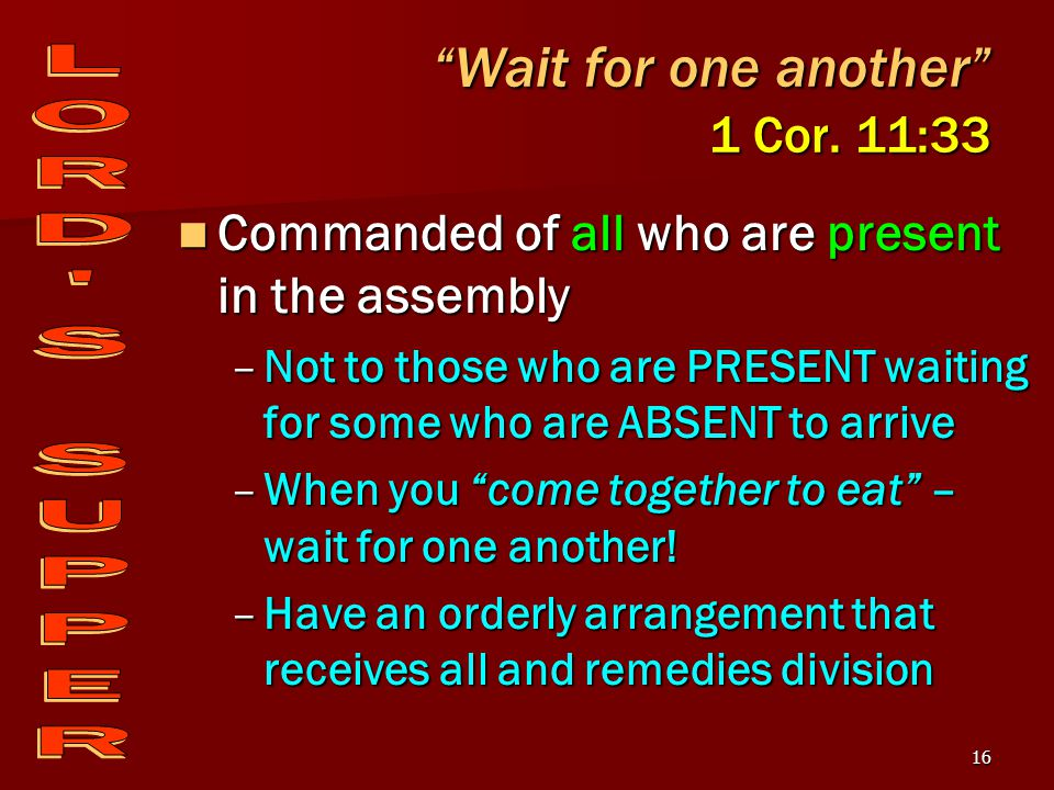 16 Wait for one another 1 Cor.