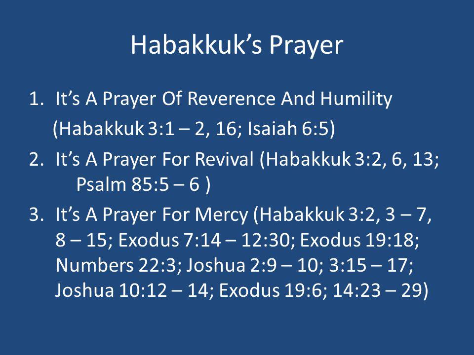 Habakkuk's Prayer 4.It's A Prayer For Salvation (Habakkuk 3:13; Exodus 5:2; Hebrews 12:5 – 6; Proverbs 3:11 - 12) 5.It's A Prayer For Strength (Habakkuk 3:16; 1:2; 1:12 – 13; 2:1; Matthew 6:9 – 13)