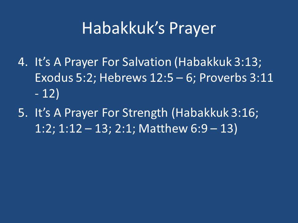 Habakkuk's Prayer 4.It's A Prayer For Salvation (Habakkuk 3:13; Exodus 5:2; Hebrews 12:5 – 6; Proverbs 3:11 - 12) 5.It's A Prayer For Strength (Habakk