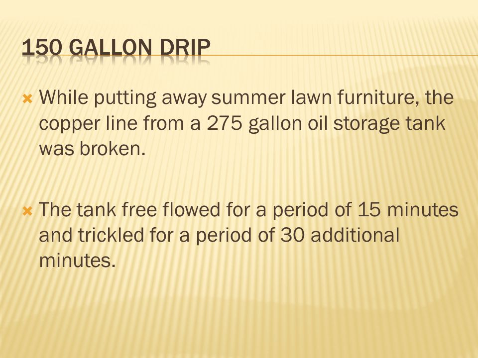  While putting away summer lawn furniture, the copper line from a 275 gallon oil storage tank was broken.