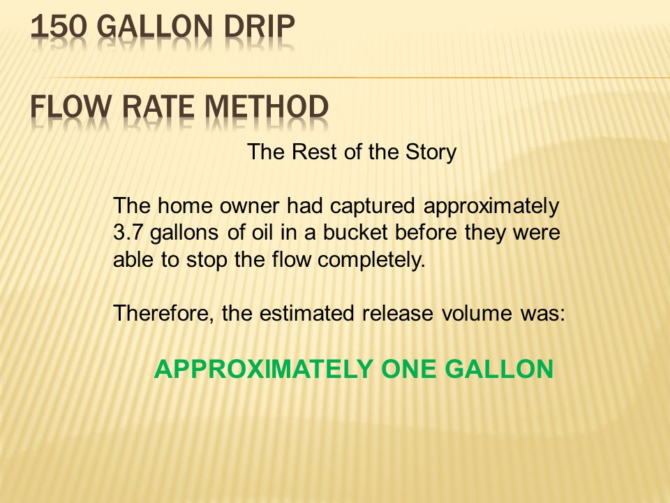 The Rest of the Story The home owner had captured approximately 3.7 gallons of oil in a bucket before they were able to stop the flow completely.